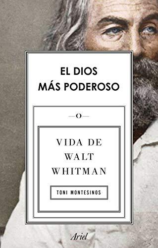 El dios más poderoso: Vida de Walt Whitman (Ariel)