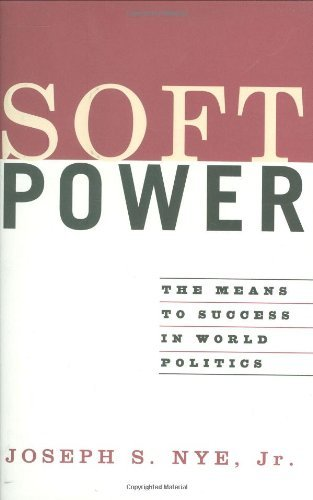 Soft Power: The Means To Success In World Politics by Joseph S. Nye Jr. (2004-03-16)