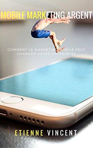 Couverture du livre Mobile marketing argent: Comment le marketing mobile peut changer votre entreprise