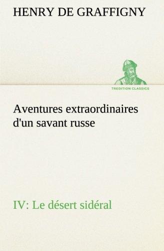 Aventures extraordinaires d'un savant russe IV. Le désert sidéral par H. de (Henry) Graffigny
