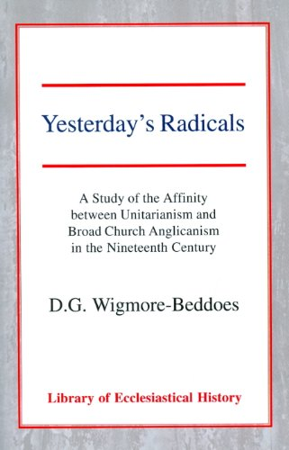 Yesterday's Radicals: A Study of the Affinity Between Unitarianism and Broad Church Anglicanism in the Nineteenth Century (Library of Ecclesiastical History) por Dennis G. Wigmore-Beddoes
