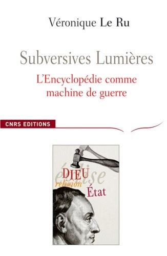 Subversives Lumières, l'Encyclopedie comme machine de guerre