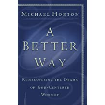 A Better Way: Rediscovering the Drama of God-Centered Worship (English Edition)