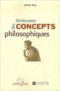 Dictionnaire des concepts philosophiques de Michel Blay,Pierre-Henri Castel,Pascal Engel ( 26 avril 2006 )