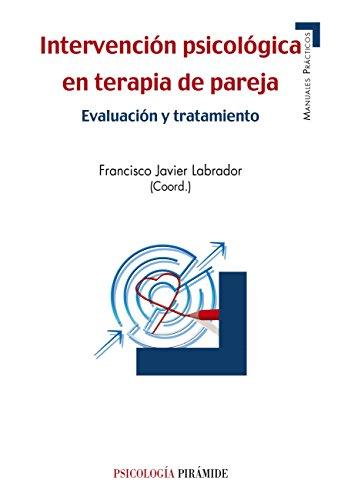 Intervención psicológica en terapia de pareja (Manuales Prácticos) por Francisco Javier Labrador Encinas