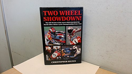Two Wheel Showdown!: Full Drama of the Races Which Decided the World 500cc Motor Cycle Championship, 1949-93 por Christopher Hilton