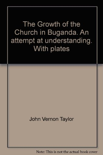 The Growth of the Church in Buganda. An attempt at understanding. With plates