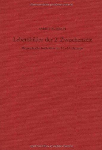 Lebensbilder der 2. Zwischenzeit: Biographische Inschriften der 13.-17. Dynastie (Sonderschriften des Deutschen Archäologischen Instituts, Abt. Kairo, Band 34)