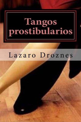Tangos prostibularios: Tangos pornográficos para calentar la pava antes de tomarse el mate. (Miradas sobre el tango)