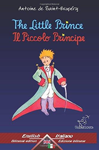 The Little Prince - Il Piccolo Principe: Bilingual parallel text - Bilingue con testo a fronte: English - Italian / Inglese - Italiano