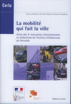 La mobilit qui fait la ville : Actes des 3e rencontres internationales en Urbanisme de l'Institut d'Urbanisme de Grenoble