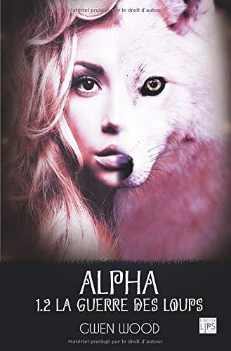 Alpha - La guerre des loups - Tome 1.2