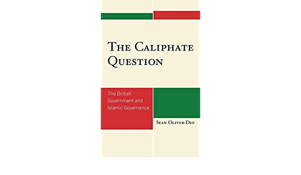 The Caliphate Question: The British Government and Islamic Governance