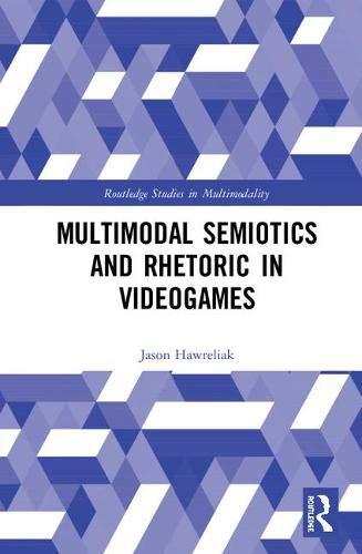 Multimodal Semiotics and Rhetoric in Videogames (Routledge Studies in Multimodality)