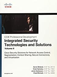 Integrated Security Technologies and Solutions - Volume II: Cisco Security Solutions for Network Access Control, Segmentation, Context Sharing, Secure ... and Vi (CCIE Professional Development)