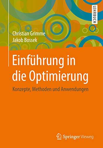 Einführung in die Optimierung: Konzepte, Methoden und Anwendungen