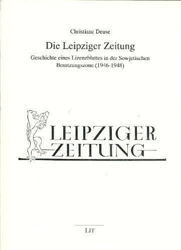 Die Leipziger Zeitung: Geschichte eines Lizenzblattes in der Sowjetischen Besatzungszone (1946-1948)