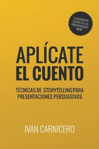 Aplícate el cuento: Técnicas de storytelling para presentaciones persuasivas por Ivan Carnicero