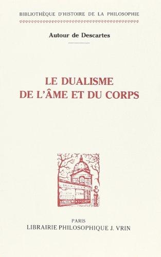 Autour de Descartes. : Le dualisme de l'me et du corps