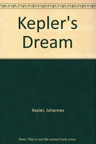 Kepler's Dream: With the Full Text and Notes of Somnium, Sive Astronomia Lunaris, Joannis Kepleri by Johannes Kepler (1965-04-01)