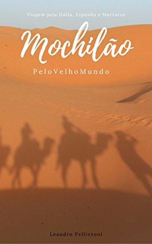 Mochilão pelo Velho Mundo: Viagem pela Itália, Espanha e Marrocos (Portuguese Edition) por Leandro Pellizzoni