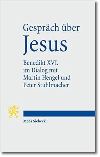 Gespräch über Jesus. Papst Benedikt XVI. im Dialog mit Martin Hengel und Peter Stuhlmacher