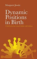 Dynamic Positions in Birth: A fresh look at how women's bodies work in labour