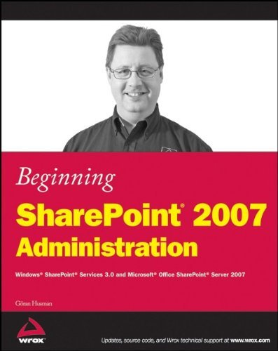 Beginning SharePoint 2007 Administration: Windows SharePoint Services 3.0 and Microsoft Office SharePoint Server 2007 by G�ran Husman (1-Jun-2007) Paperback