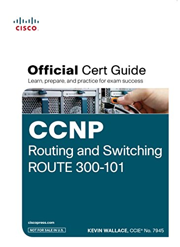 Ccnp Routing and Switching Route 300 - 101 Official Cert Guide (With Dvd)