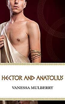 Hector and Anatolius (Trojan Men Book 1) by [Mulberry, Vanessa]