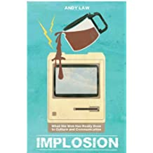 Implosion: What the Web Has Really Done to Culture and Communications by Andy Law (2013-09-30)