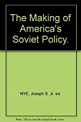 The Making of America's Soviet Policy. [Paperback] by NYE, Joseph S. Jr. ed.
