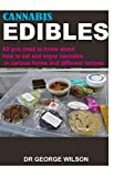 CANNABIS EDIBLES: All you need to know about how to eat and enjoy cannabis in various forms and different recipes