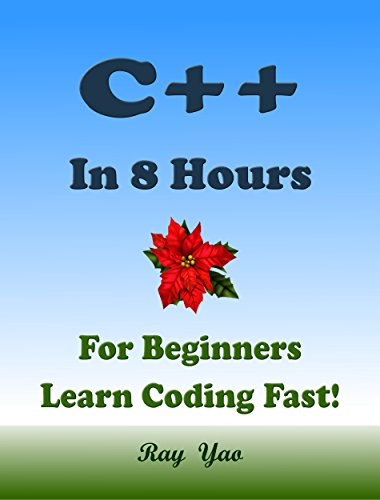 C++: In 8 Hours, For Beginners, Learn C++ Coding Fast! C++ Programming Language Crash Course, C++ Quick Start Guide, Tutorial Book with Hands-On Projects, ... Ultimate Beginner's Guide! (English Edition)