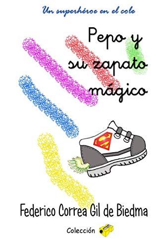 Pepo y su zapato mágico: Un superhéroe en el cole (Colección sacapuntas)