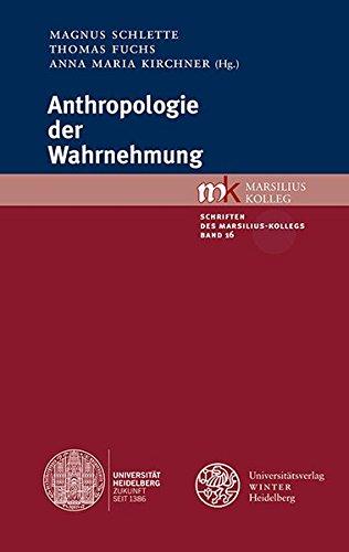Anthropologie der Wahrnehmung (Schriften des Marsilius-Kollegs, Band 16)