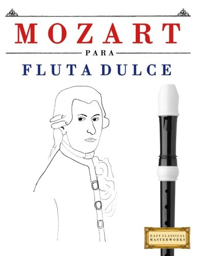 Mozart para Flauta Dulce: 10 Piezas Fáciles para Flauta Dulce Libro para Principiantes