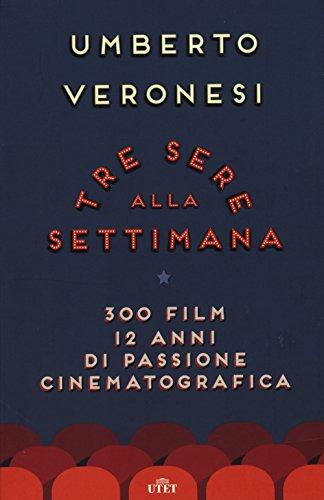 Tre sere alla settimana. 300 film, 12 anni di passione cinematografica. Con e-book