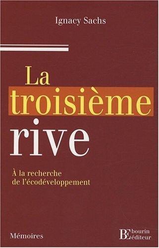 La troisime rive : A la recherche de l'codveloppement de Sachs. Ignacy (2008) Broch