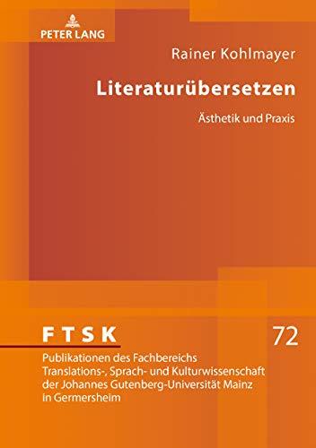 Literaturuebersetzen: Aesthetik und Praxis (FTSK. Publikationen des Fachbereichs Translations-, Sprach- und Kulturwissenschaft der Johannes Gutenberg-Universitaet Mainz in Germersheim 72)