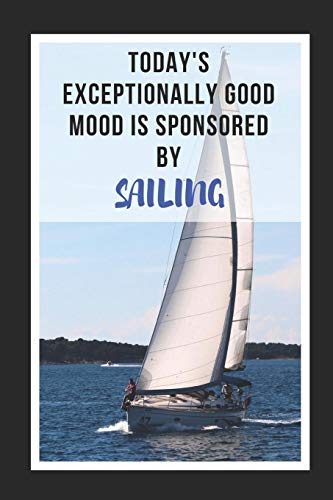 Today's Exceptionally Good Mood Is Sponsored By Sailing: Novelty Lined Notebook / Journal To Write In Perfect Gift Item (6 x 9 inches) -