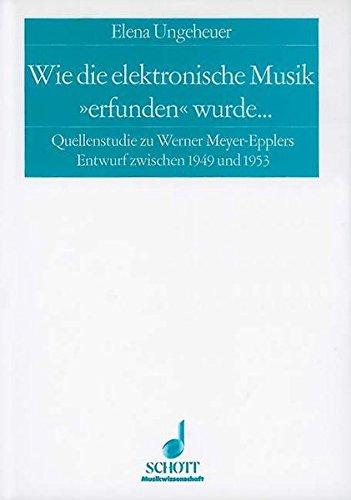 """Wie die elektronische Musik """"erfunden"""" wurde …: Quellenstudie zu Werner Meyer-Epplers musikalischem Entwurf zwischen 1949 und 1953. Ausgabe mit CD. (Kölner Schriften zur Neuen Musik)"""
