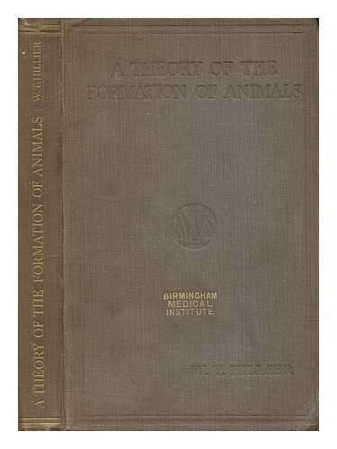 A theory of the formation of animals / by W.T. Hillier ; with 98 illustrations in the text and 7 full-page plates