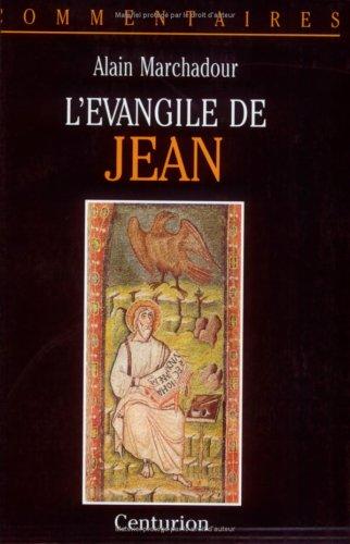 L'EVANGILE DE JEAN. Commentaire pastoral par Alain Marchadour