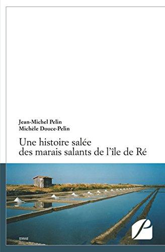 Une histoire salée des marais salants de l'île de Ré (Essai) par Michèle Douce-Pelin