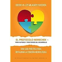 El Protocolo Nemechek™ Para Autismo y Trastornos del Desarrollo: Una Guía Práctica Para Restaurar La Función Neurológica (Spanish Edition)