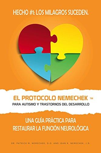 El Protocolo Nemechek™ Para Autismo y Trastornos del Desarrollo: Una Guía Práctica Para Restaurar La Función Neurológica por Dr. Patrick Nemechek