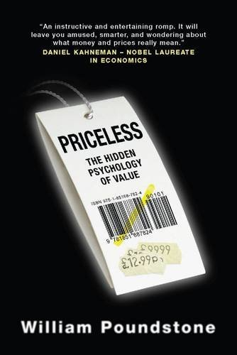 Priceless: The Hidden Psychology of Value: Written by William Poundstone, 2010 Edition, Publisher: Oneworld Publications [Paperback]