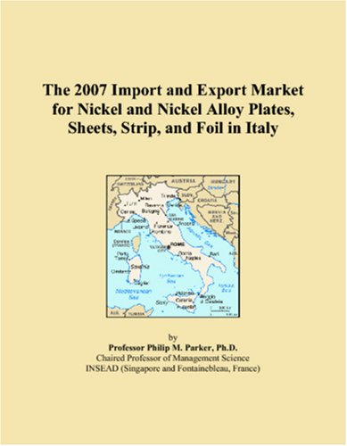 The 2007 Import and Export Market for Nickel and Nickel Alloy Plates, Sheets, Strip, and Foil in Italy