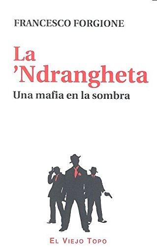 La 'Ndrangheta. Una mafia en la sombra. por Francesco Forgione